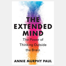 The Extended Mind - Annie Murphy Paul