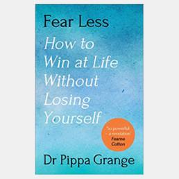 Fear Less - Dr Pippa Grange
